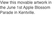 View this movable artwork in the June 1st Apple Blossom Parade in Kentville.